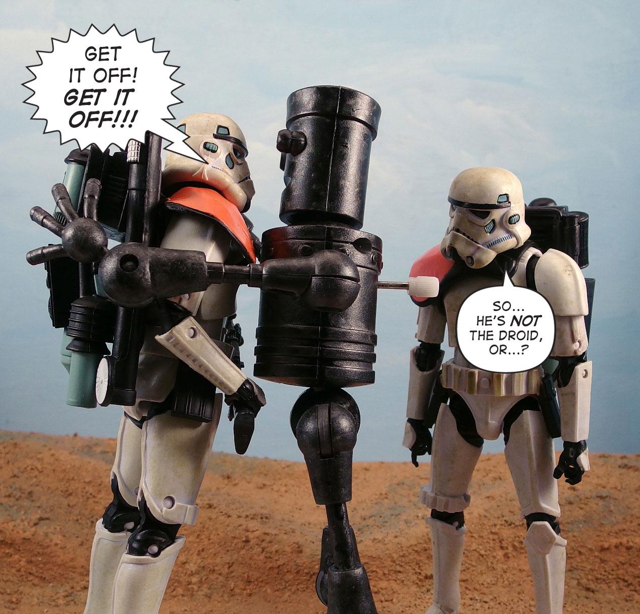Get it off! GET IT OFF! / So, he's NOT the droid, or...?